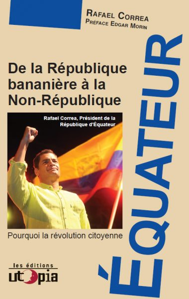 ÉQUATEUR : DE LA RÉPUBLIQUE BANANIÈRE À LA NON-RÉPUBLIQUE – Pourquoi la révolution citoyenne