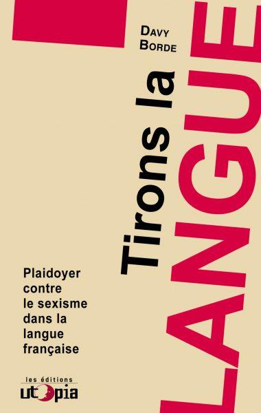 TIRONS LA LANGUE – Plaidoyer contre le sexisme dans la langue française