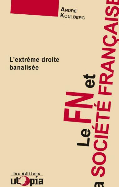 LE FN ET LA SOCIÉTÉ FRANÇAISE – L'extrême droite banalisée