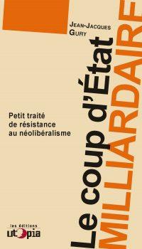 Le coup d'État milliardaire – Petit traité de résistance au néolibéralisme