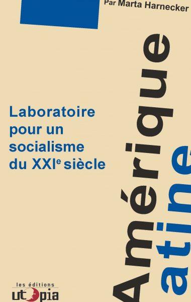 Amérique Latine, Laboratoire pour un socialisme du XXI°siècle.